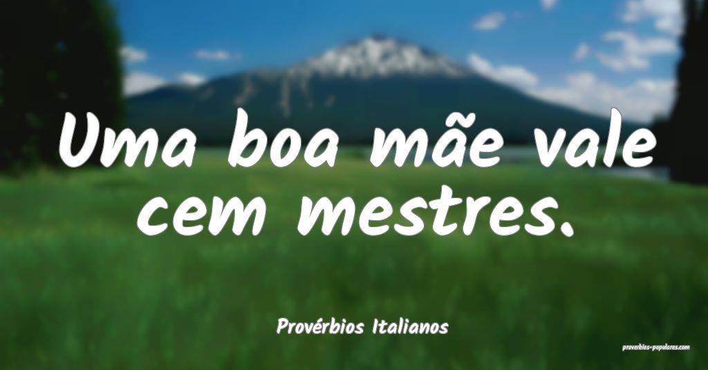 Provérbios Italianos - Uma boa mãe vale cem mest ...