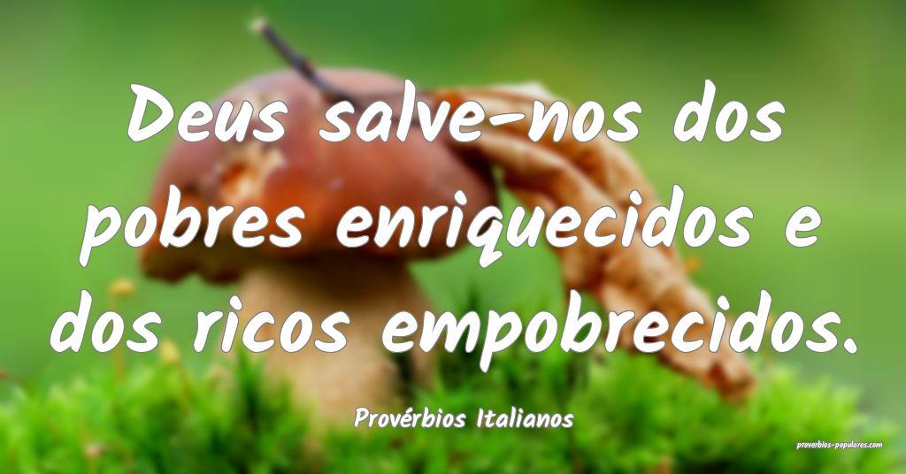 Provérbios Italianos - Deus salve-nos dos pobres  ...