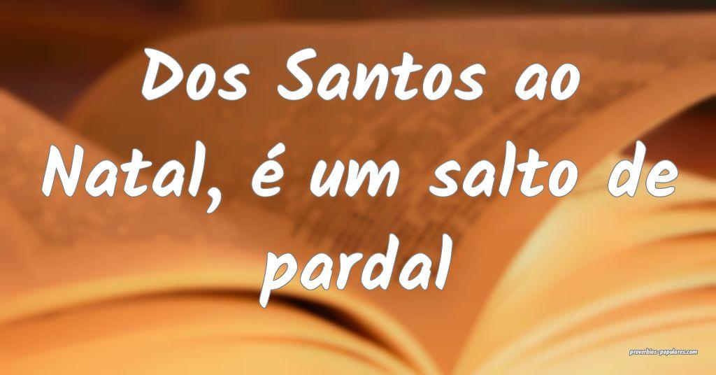 Dos Santos ao Natal, é um salto de pardal ...