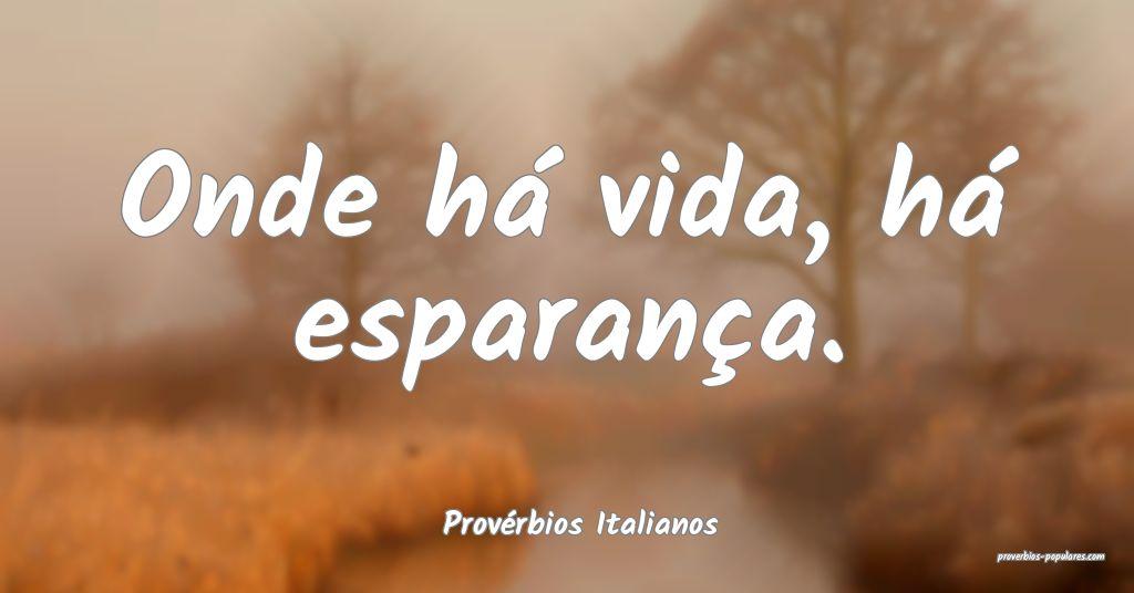 Provérbios Italianos - Onde há vida, há esparan ...