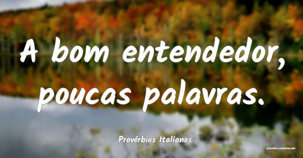 Provérbios Italianos - A bom entendedor, poucas p ...