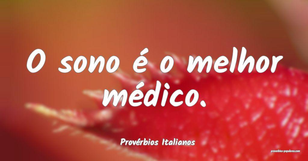 Provérbios Italianos - O sono é o melhor médico ...
