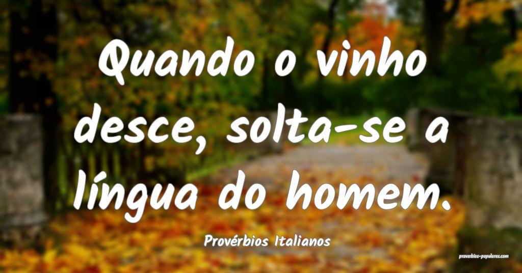 Provérbios Italianos - Quando o vinho desce, solt ...