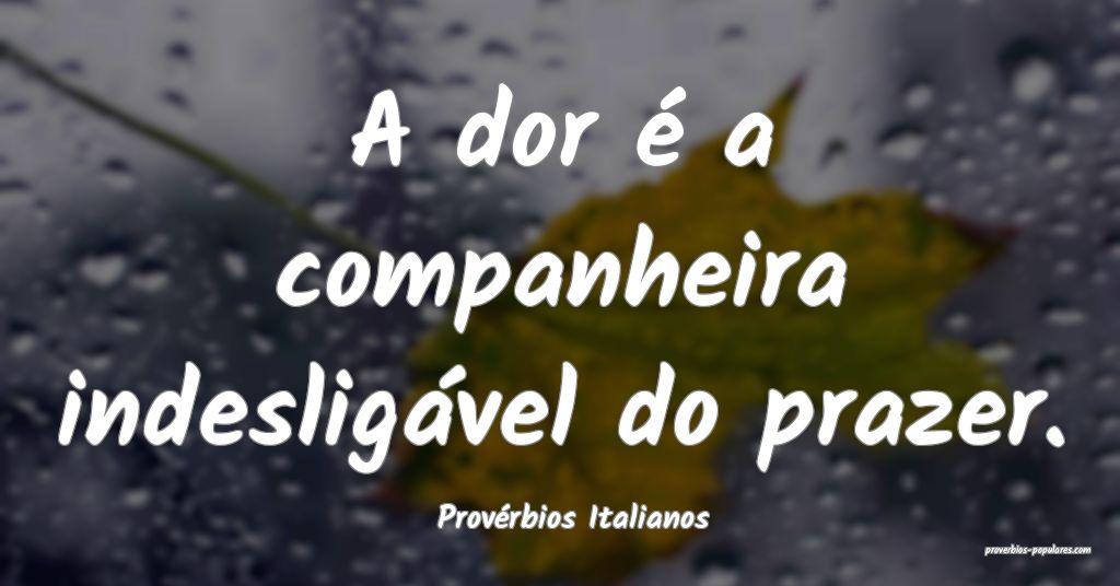 Provérbios Italianos - A dor é a companheira ind ...