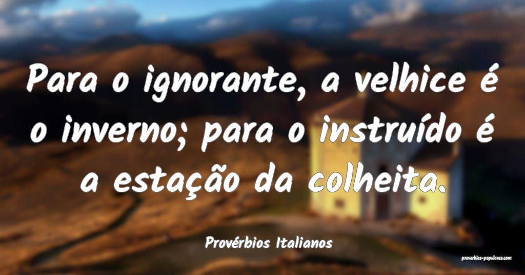 Provérbios Italianos - Para o ignorante, a velhic ...