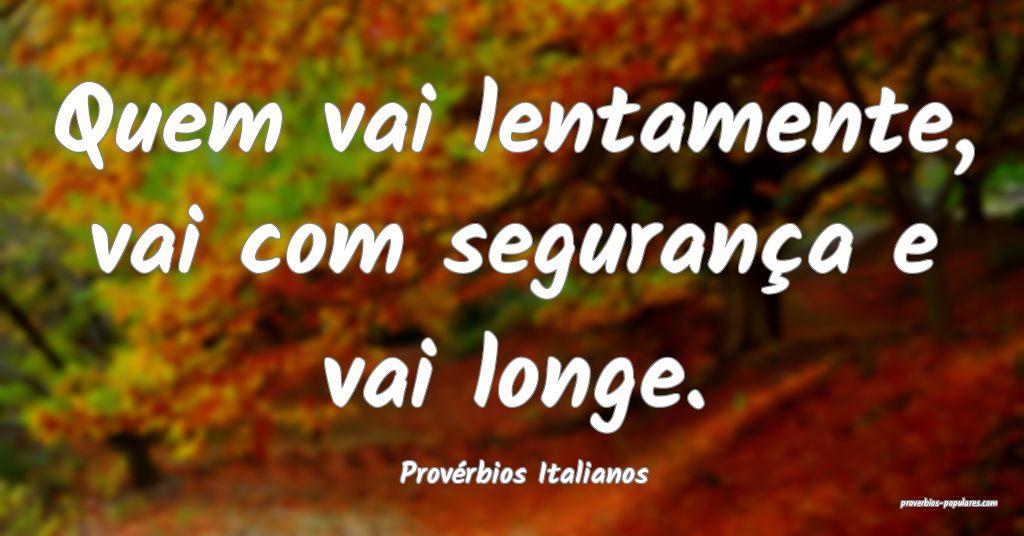 Provérbios Italianos - Quem vai lentamente, vai c ...