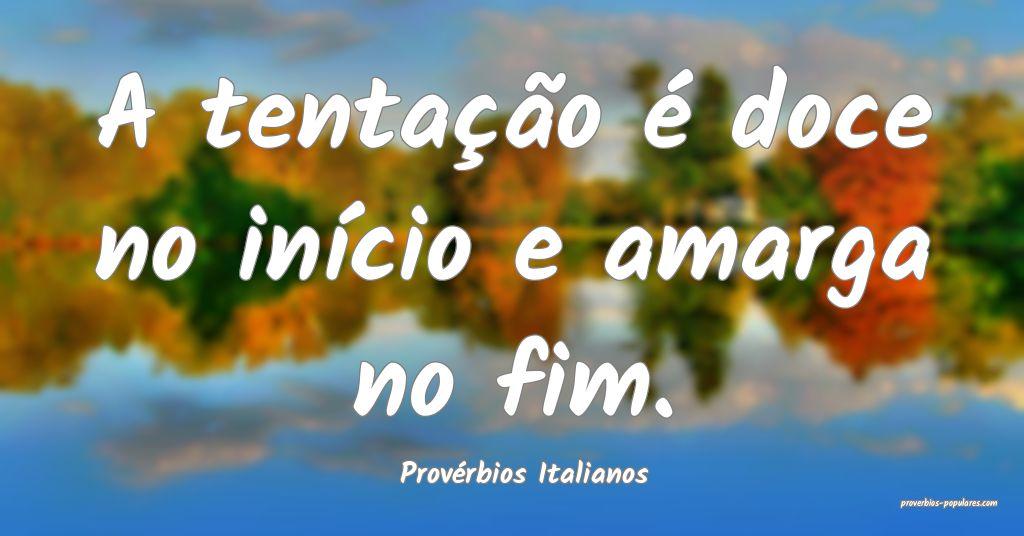 Provérbios Italianos - A tentação é doce no in ...