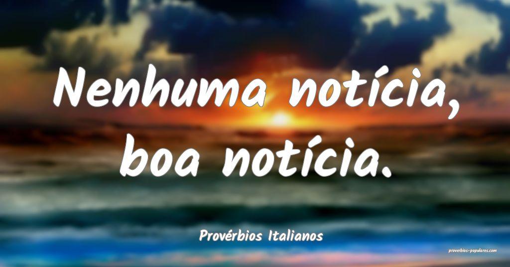 Provérbios Italianos - Nenhuma notícia, boa not� ...