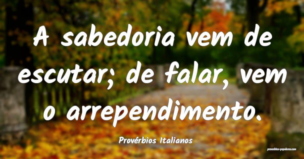 Provérbios Italianos - A sabedoria vem de escutar ...
