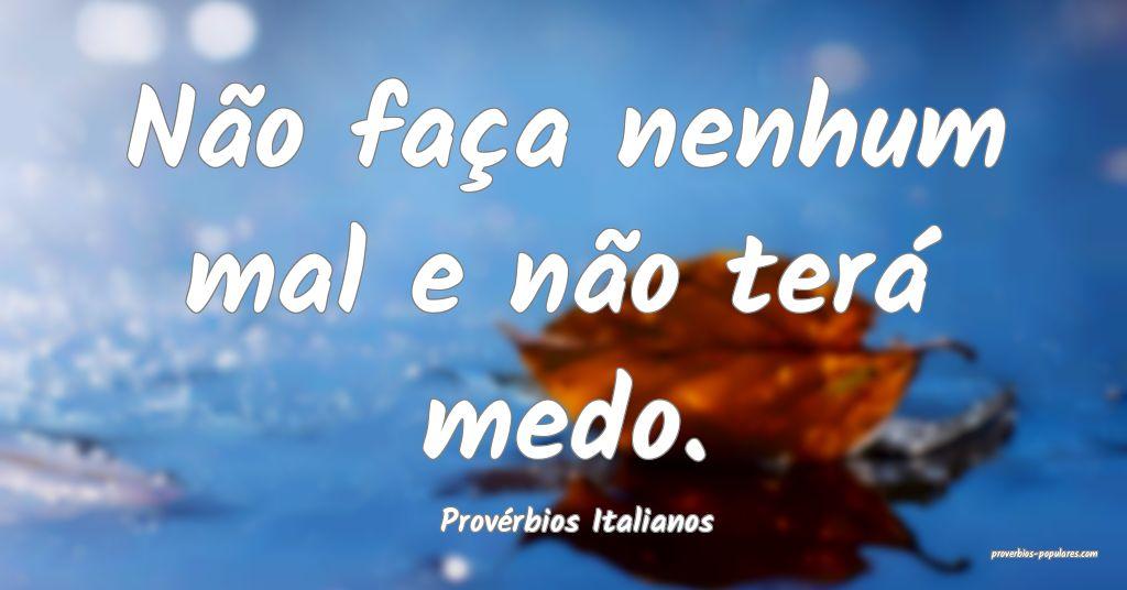 Provérbios Italianos - Não faça nenhum mal e n� ...