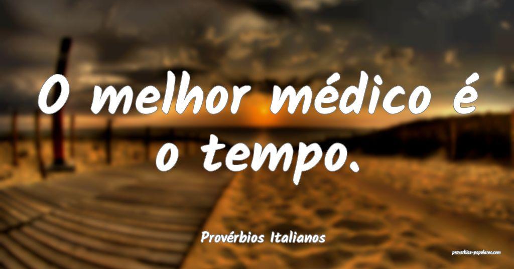 Provérbios Italianos - O melhor médico é o temp ...