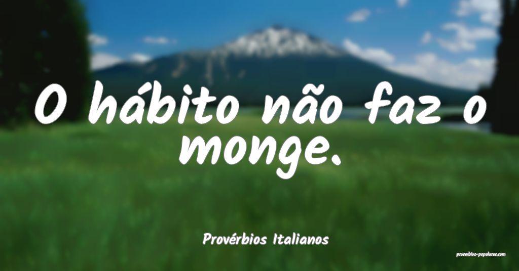 Provérbios Italianos - O hábito não faz o monge ...