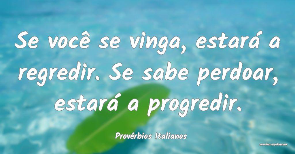 Provérbios Italianos - Se você se vinga, estará ...