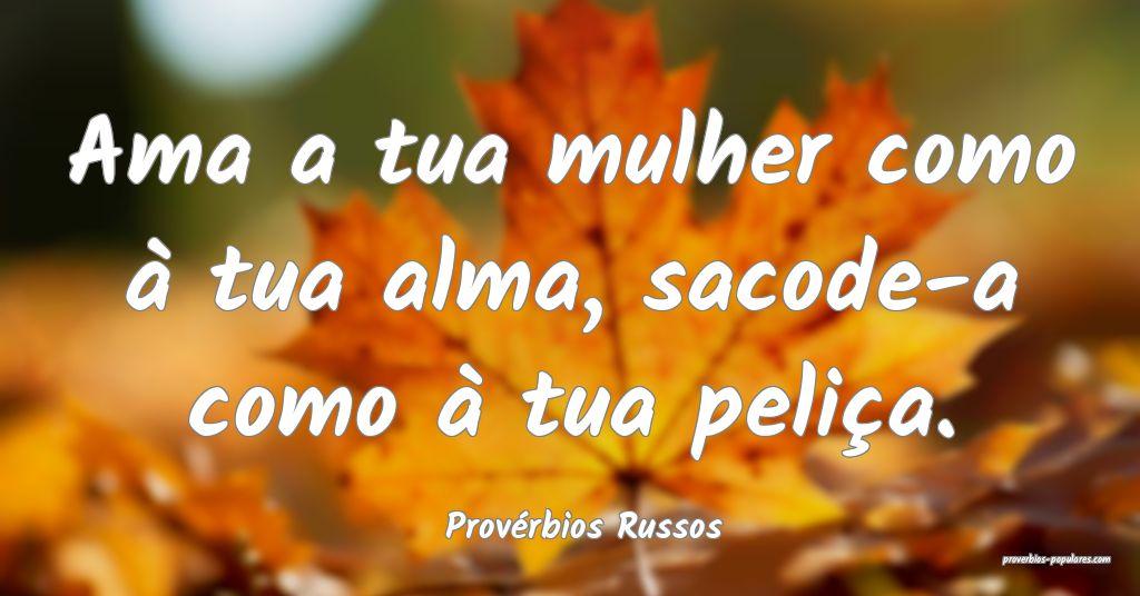 Provérbios Russos - Ama a tua mulher como à tua  ...