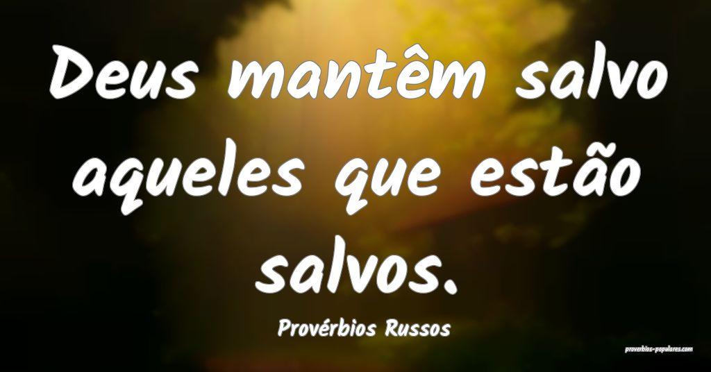 Provérbios Russos - Deus mantêm salvo aqueles qu ...