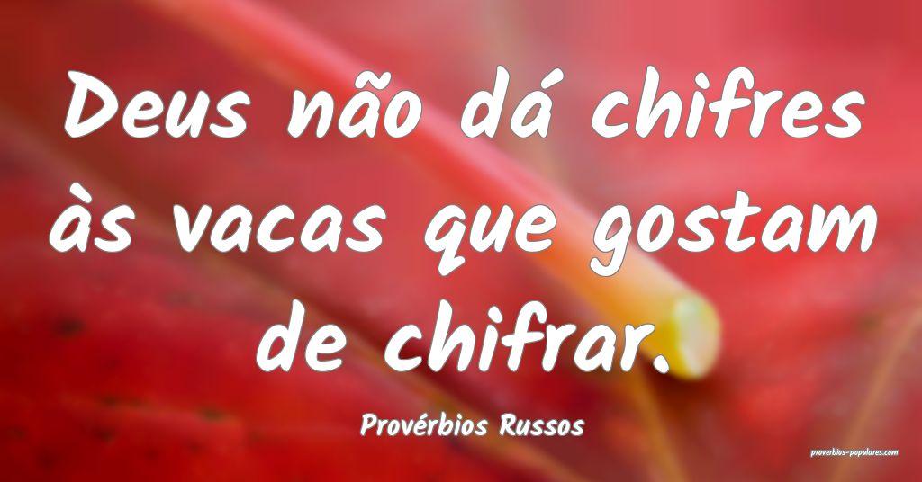Provérbios Russos - Deus não dá chifres às vac ...