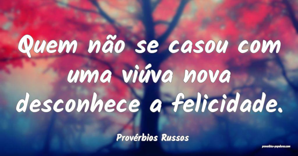 Provérbios Russos - Quem não se casou com uma vi ...