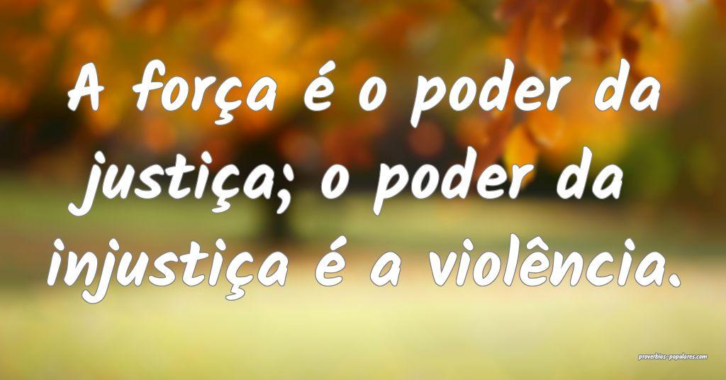 A força é o poder da justiça; o poder da injust ...