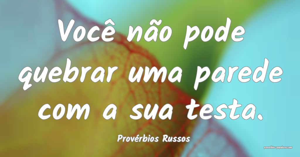 Provérbios Russos - Você não pode quebrar uma p ...