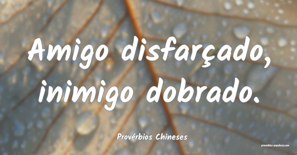 Provérbios Chineses - Amigo disfarçado, inimigo  ...