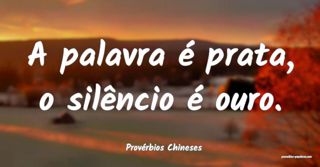 Provérbios Chineses - A palavra é prata, o silê ...