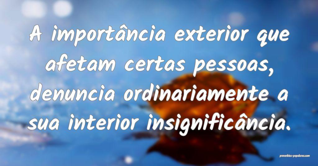 A importância exterior que afetam certas pessoas, ...