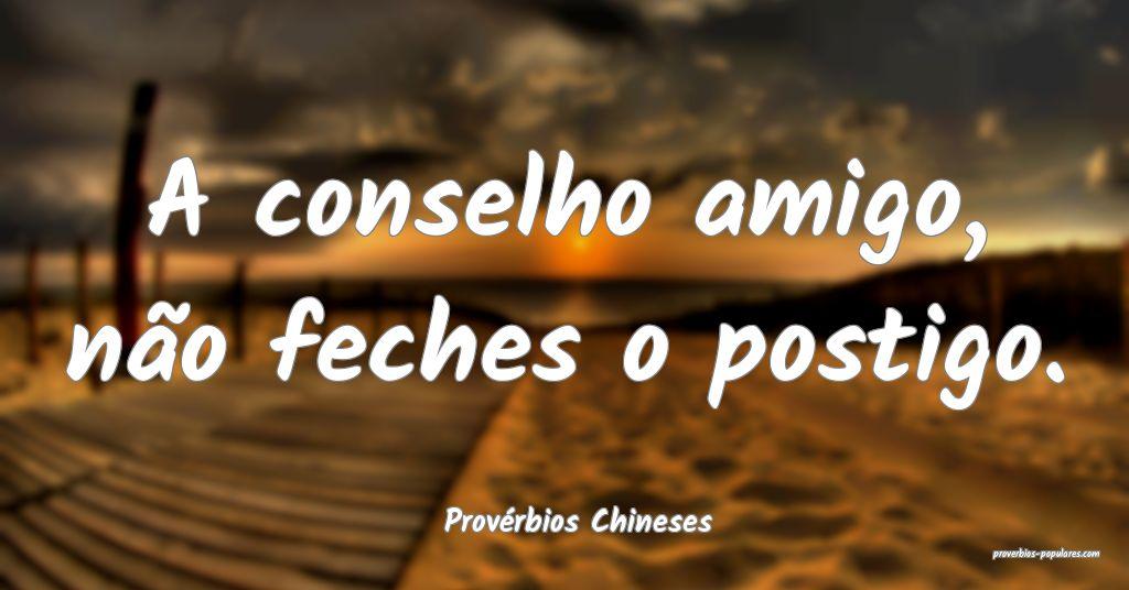 Provérbios Chineses - A conselho amigo, não fech ...