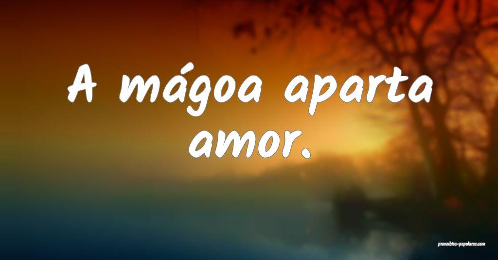 A mágoa aparta amor.  ...