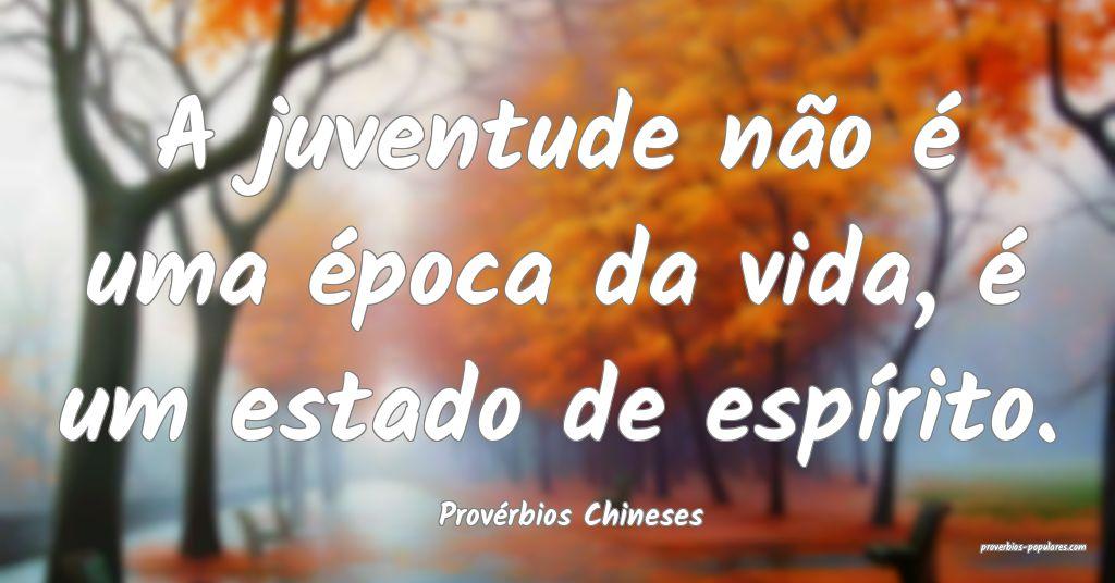 Provérbios Chineses - A juventude não é uma ép ...