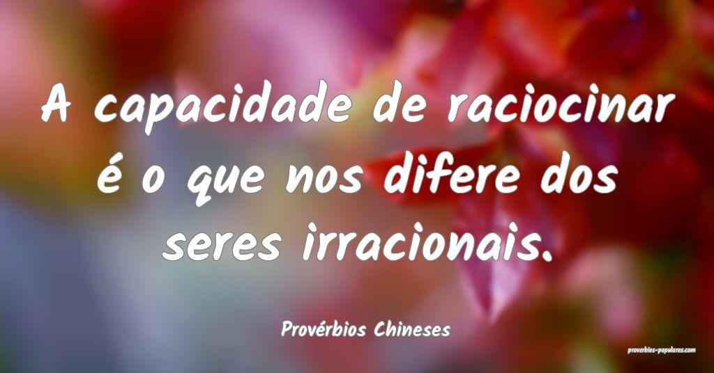 Provérbios Chineses - A capacidade de raciocinar  ...