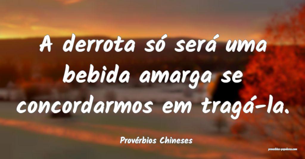 Provérbios Chineses - A derrota só será uma beb ...