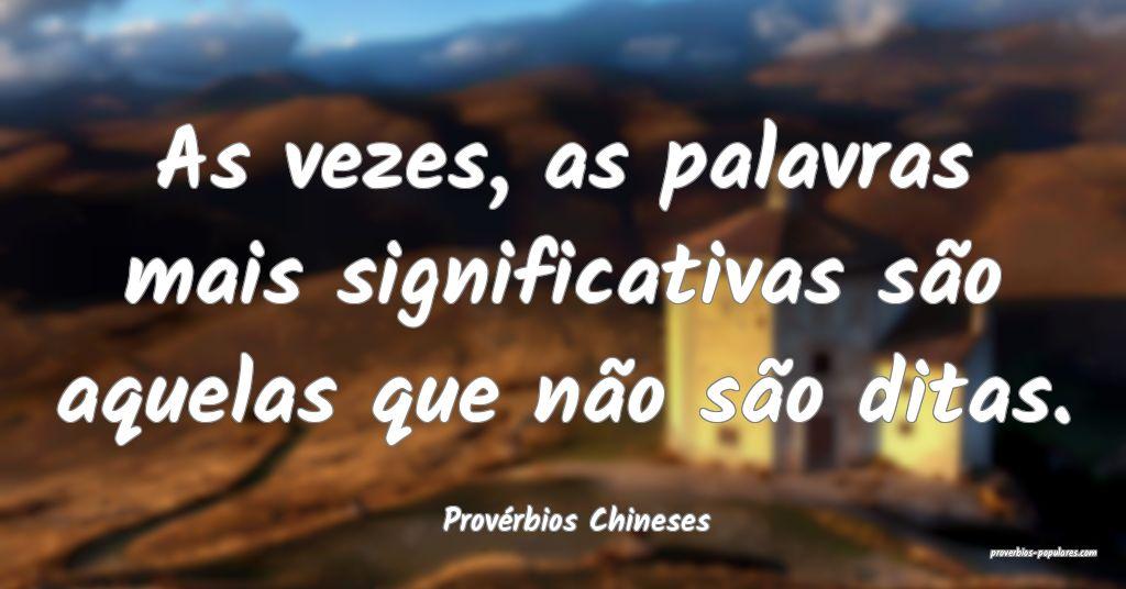 Provérbios Chineses - As vezes, as palavras mais  ...