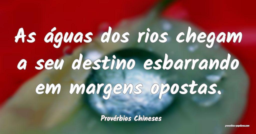 Provérbios Chineses - As águas dos rios chegam a ...