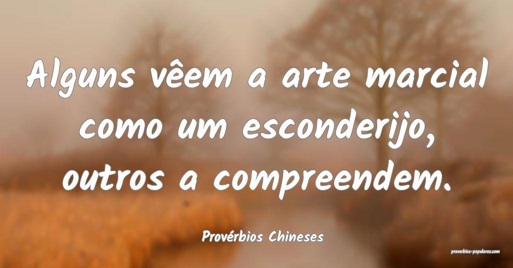 Provérbios Chineses - Alguns vêem a arte marcial ...