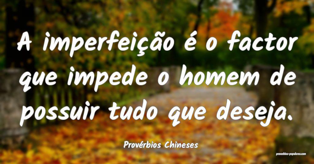 Provérbios Chineses - A imperfeição é o factor ...