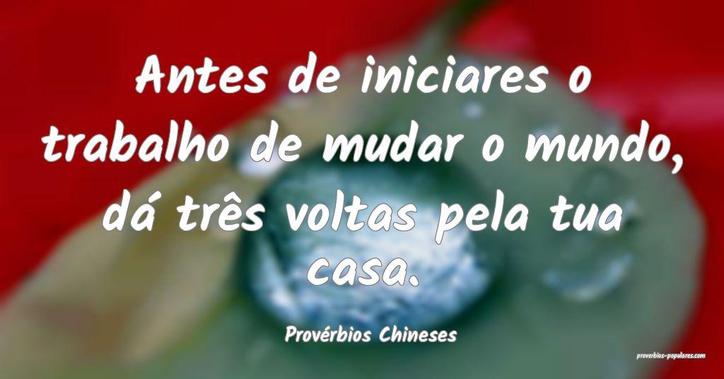 Provérbios Chineses - Antes de iniciares o trabal ...