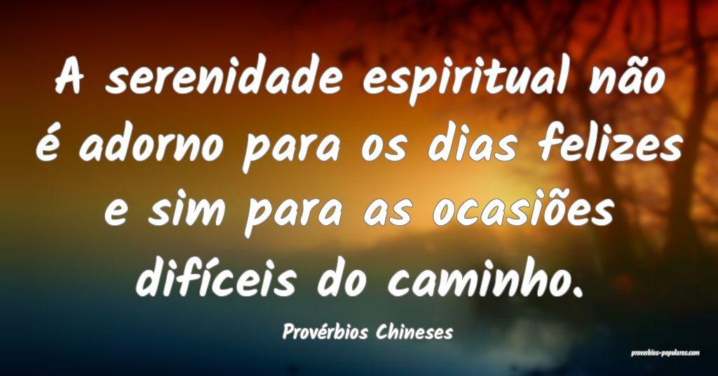 Provérbios Chineses - A serenidade espiritual nã ...