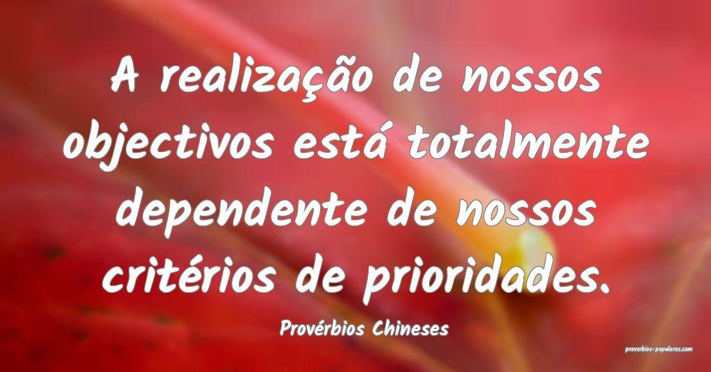 Provérbios Chineses - A realização de nossos ob ...