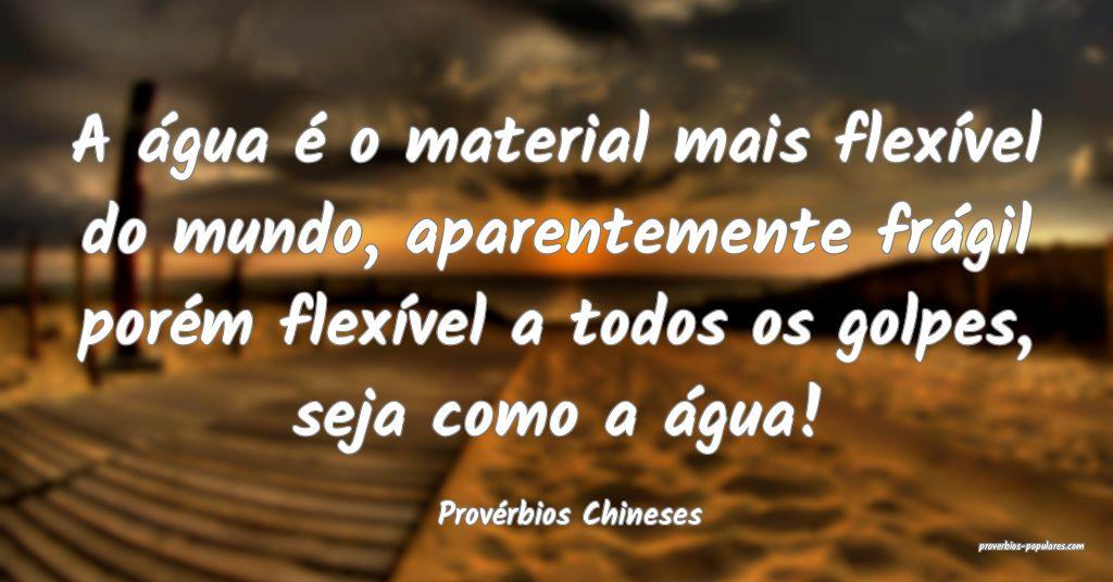 Provérbios Chineses - A água é o material mais  ...