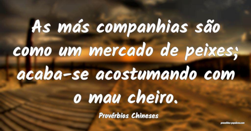 Provérbios Chineses - As más companhias são com ...
