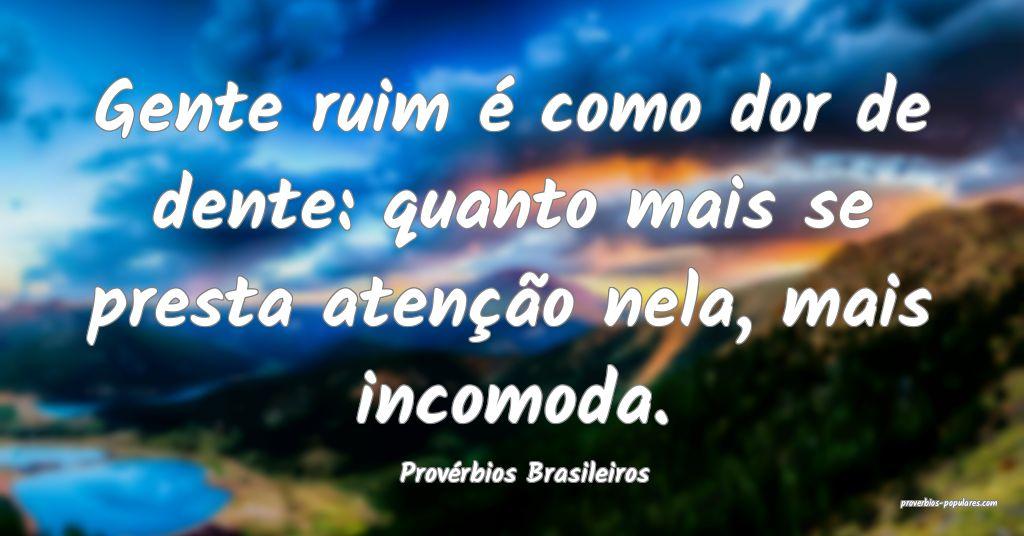 Provérbios Brasileiros - Gente ruim é como dor d ...