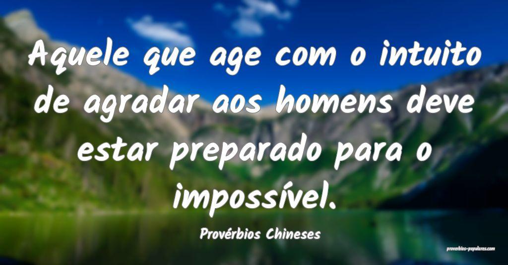 Provérbios Chineses - Aquele que age com o intuit ...