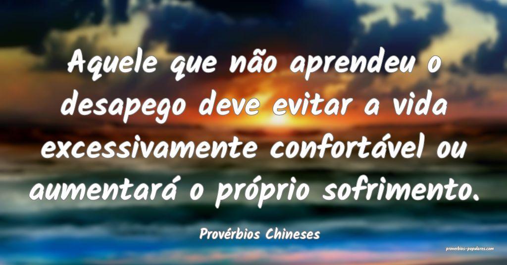 Provérbios Chineses - Aquele que não aprendeu o  ...