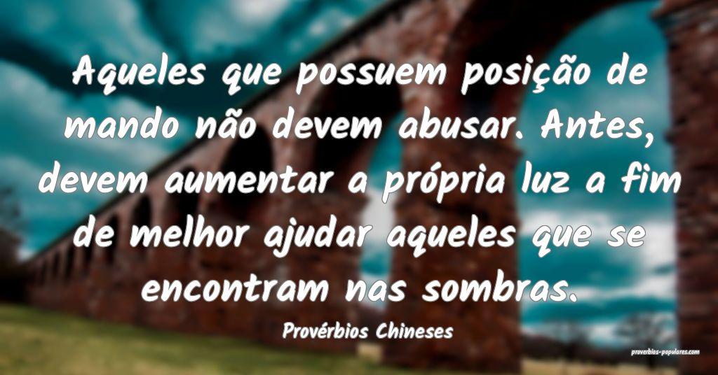 Provérbios Chineses - Aqueles que possuem posiç� ...
