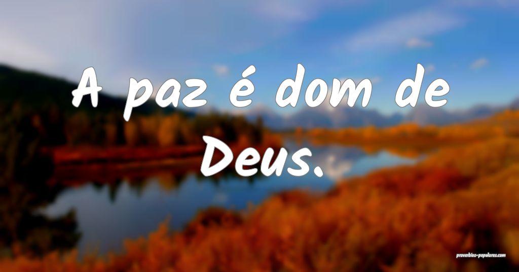 A paz é dom de Deus.  ...