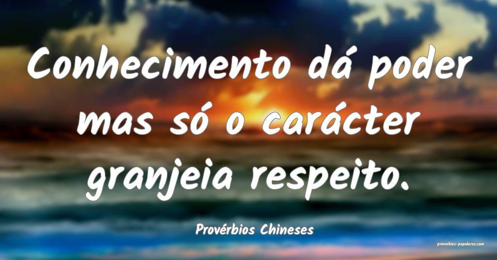 Provérbios Chineses - Conhecimento dá poder mas  ...
