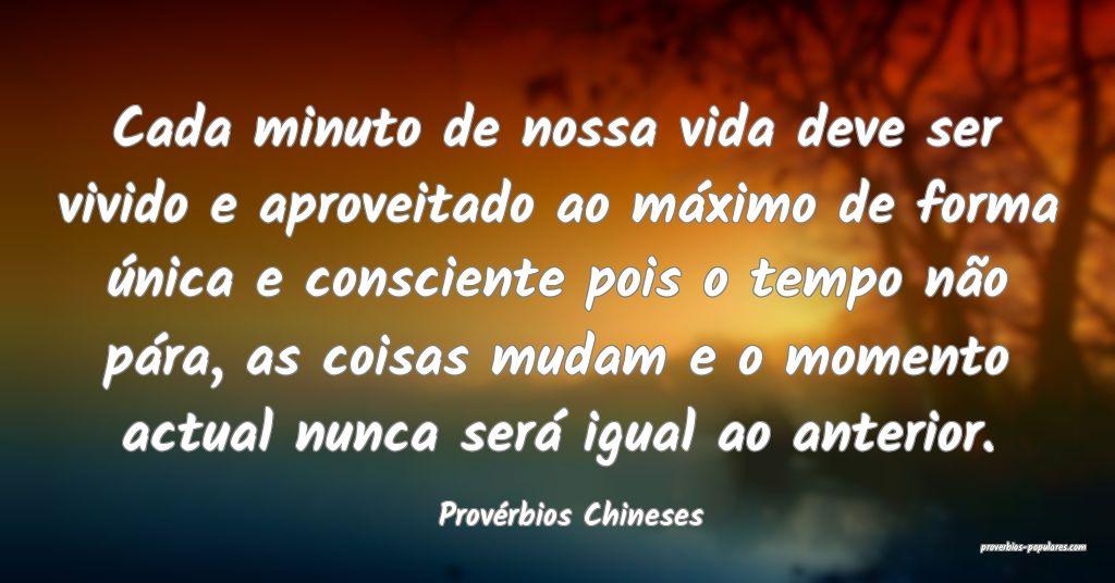 Provérbios Chineses - Cada minuto de nossa vida d ...