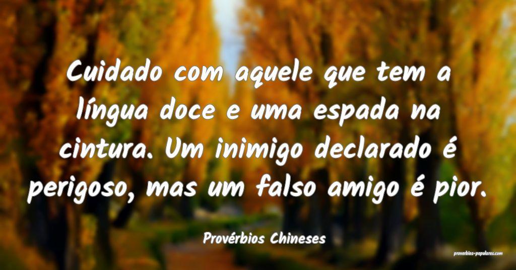Provérbios Chineses - Cuidado com aquele que tem  ...