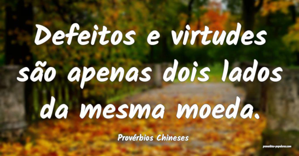 Provérbios Chineses - Defeitos e virtudes são ap ...