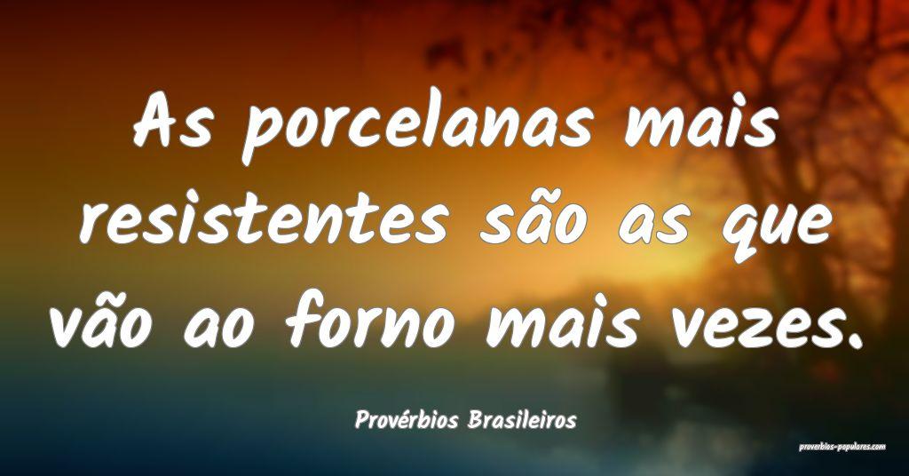 Provérbios Brasileiros - As porcelanas mais resis ...